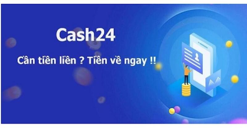 Cash24 là một app tài chính hỗ trợ người tiêu dùng có nhu cầu vay vốn nhanh