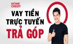 Vay tiền Home Credit online? Hướng dẫn vay tiền mặt Home Credit